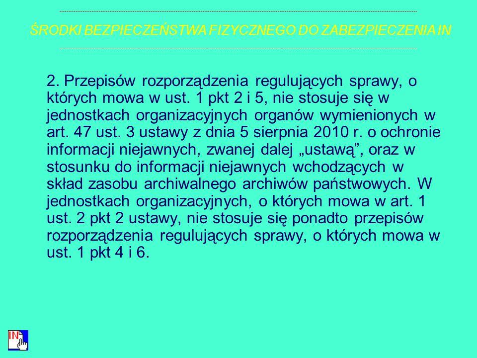 § 1. 1. Rozporządzenie określa: 1) podstawowe kryteria i sposób określania poziomu zagrożeń; 2) dobór środków bezpieczeństwa fizycznego odpowiednich d