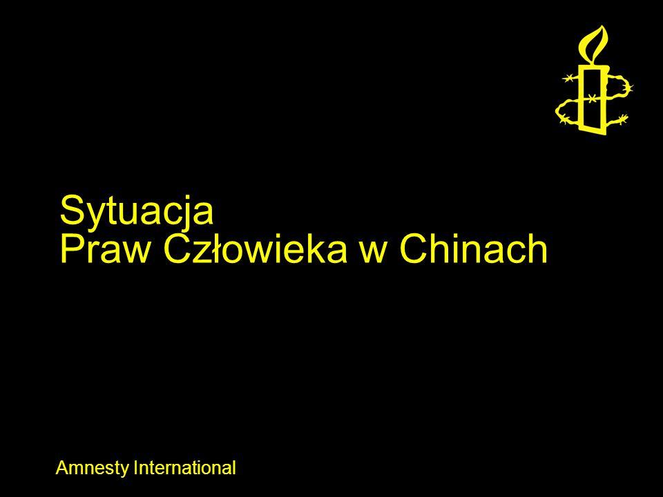 Amnesty International Sytuacja Praw Człowieka w Chinach