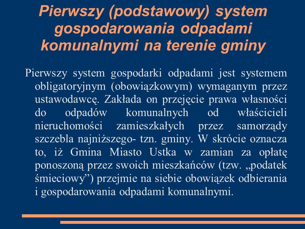 Pierwszy (podstawowy) system gospodarowania odpadami komunalnymi na terenie gminy Pierwszy system gospodarki odpadami jest systemem obligatoryjnym (ob