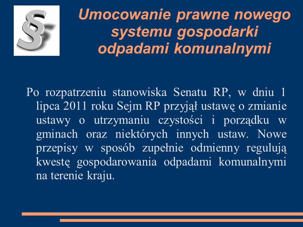 Umocowanie prawne nowego systemu gospodarki odpadami komunalnymi Po rozpatrzeniu stanowiska Senatu RP, w dniu 1 lipca 2011 roku Sejm RP przyjął ustawę