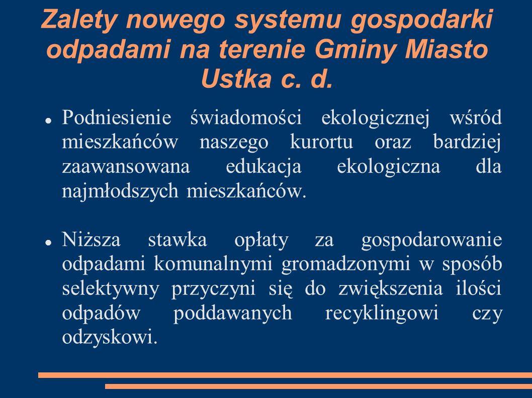 Zalety nowego systemu gospodarki odpadami na terenie Gminy Miasto Ustka c. d. Podniesienie świadomości ekologicznej wśród mieszkańców naszego kurortu