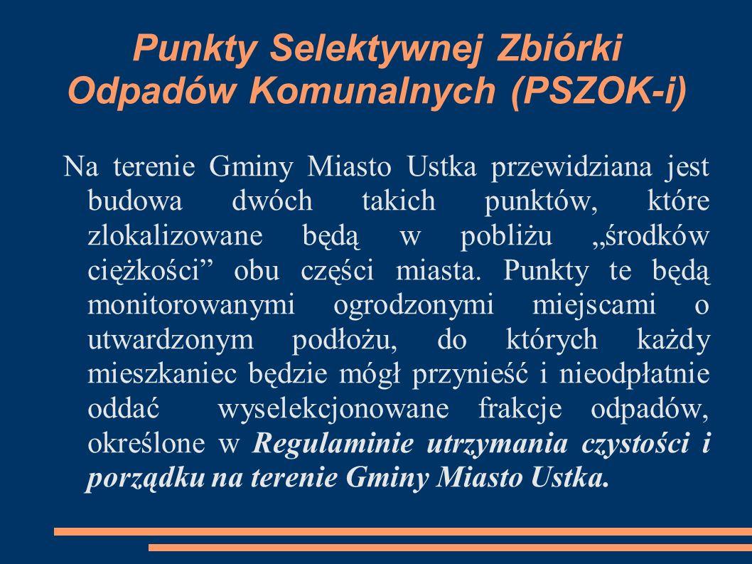 Punkty Selektywnej Zbiórki Odpadów Komunalnych (PSZOK-i) Na terenie Gminy Miasto Ustka przewidziana jest budowa dwóch takich punktów, które zlokalizow