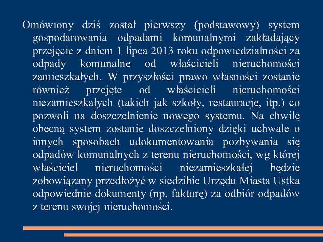 Omówiony dziś został pierwszy (podstawowy) system gospodarowania odpadami komunalnymi zakładający przejęcie z dniem 1 lipca 2013 roku odpowiedzialnośc