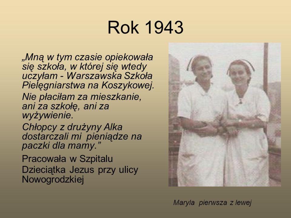 Rok 1943 Mną w tym czasie opiekowała się szkoła, w której się wtedy uczyłam - Warszawska Szkoła Pielęgniarstwa na Koszykowej. Nie płaciłam za mieszkan