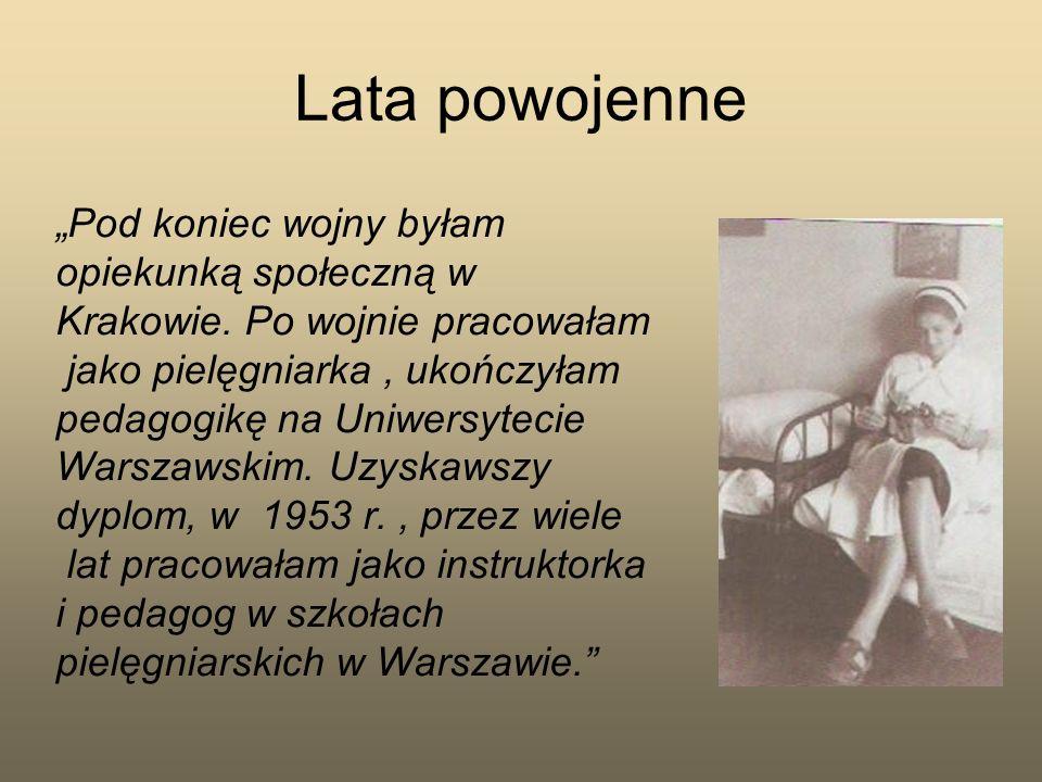 Lata powojenne Pod koniec wojny byłam opiekunką społeczną w Krakowie. Po wojnie pracowałam jako pielęgniarka, ukończyłam pedagogikę na Uniwersytecie W