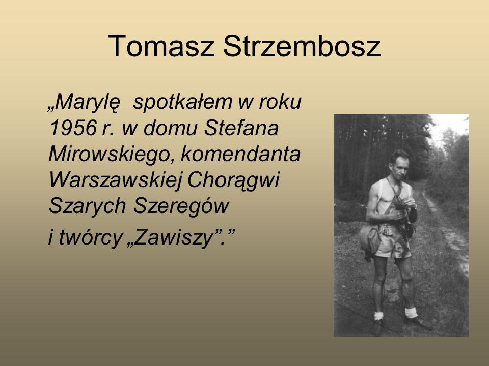 Tomasz Strzembosz Marylę spotkałem w roku 1956 r. w domu Stefana Mirowskiego, komendanta Warszawskiej Chorągwi Szarych Szeregów i twórcy Zawiszy.