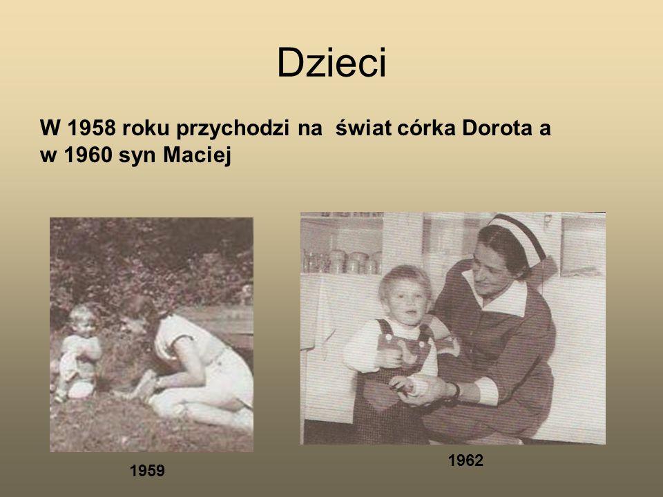 Dzieci W 1958 roku przychodzi na świat córka Dorota a w 1960 syn Maciej 1962 1959