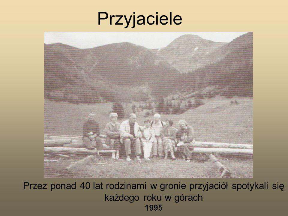 Przyjaciele Przez ponad 40 lat rodzinami w gronie przyjaciół spotykali się każdego roku w górach 1995