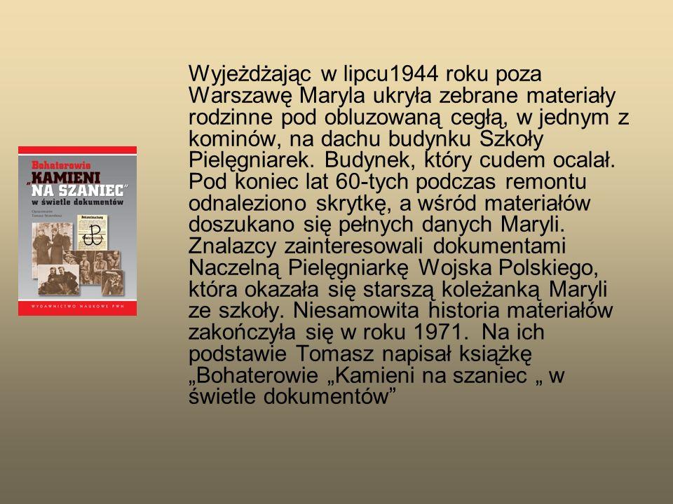 Wyjeżdżając w lipcu1944 roku poza Warszawę Maryla ukryła zebrane materiały rodzinne pod obluzowaną cegłą, w jednym z kominów, na dachu budynku Szkoły