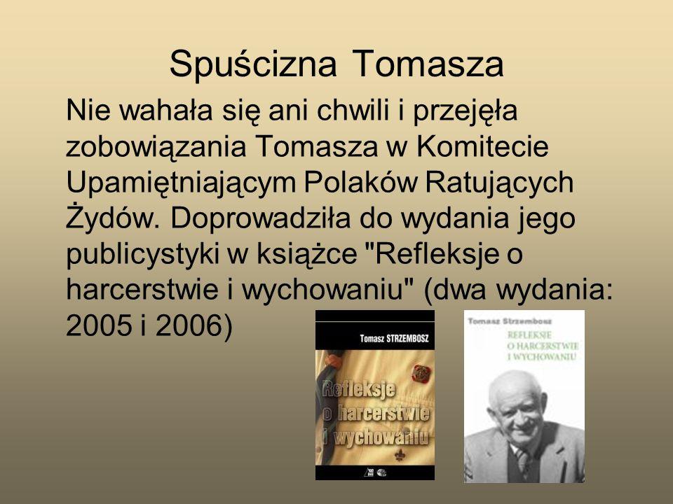 Spuścizna Tomasza Nie wahała się ani chwili i przejęła zobowiązania Tomasza w Komitecie Upamiętniającym Polaków Ratujących Żydów. Doprowadziła do wyda