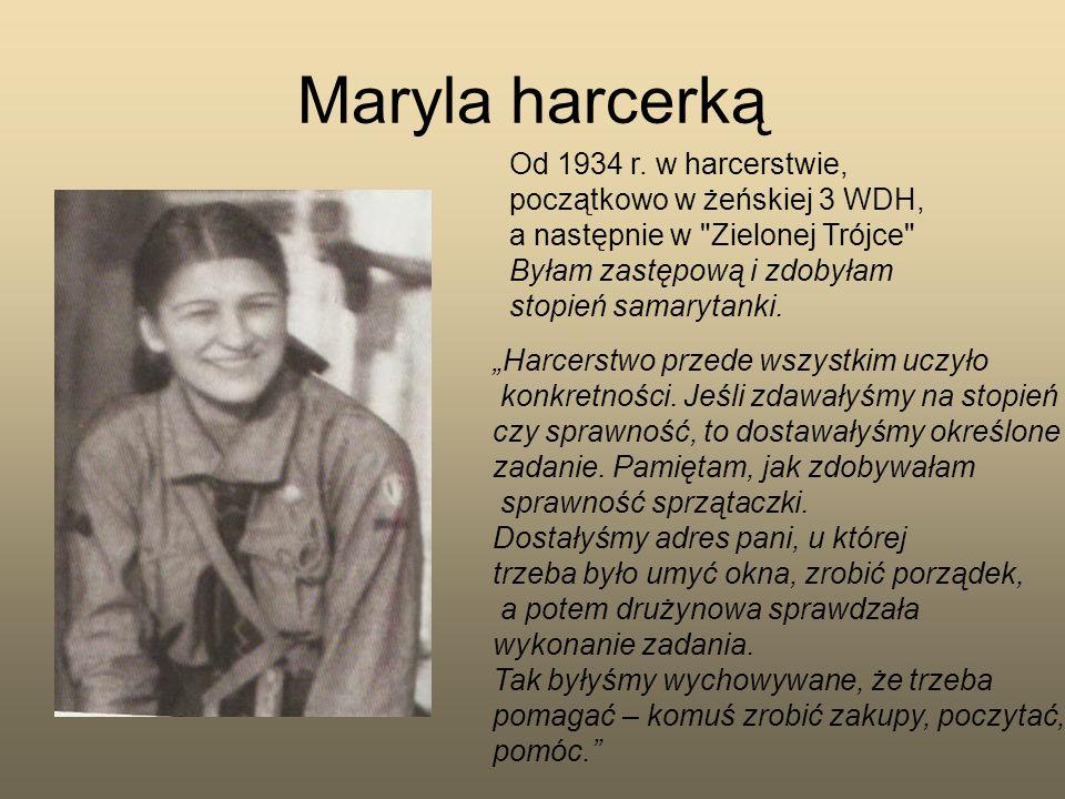 Maryla harcerką Od 1934 r. w harcerstwie, początkowo w żeńskiej 3 WDH, a następnie w