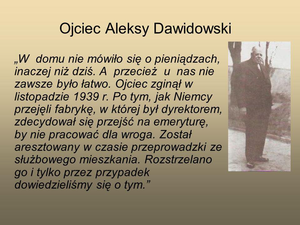 Matka Janina z Sagatowskich Dawidowska Zostaliśmy bez środków do życia, bo matka (z wykształcenia inżynier chemik) nigdzie nie pracowała.