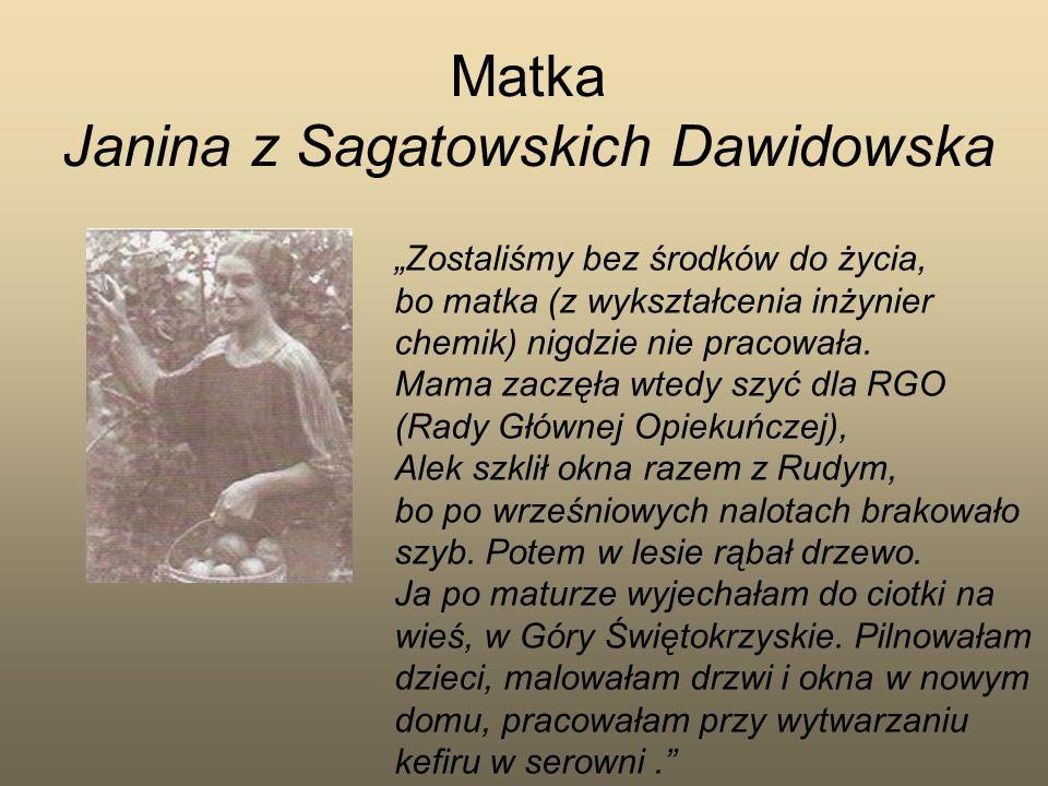 Matka Janina z Sagatowskich Dawidowska Zostaliśmy bez środków do życia, bo matka (z wykształcenia inżynier chemik) nigdzie nie pracowała. Mama zaczęła