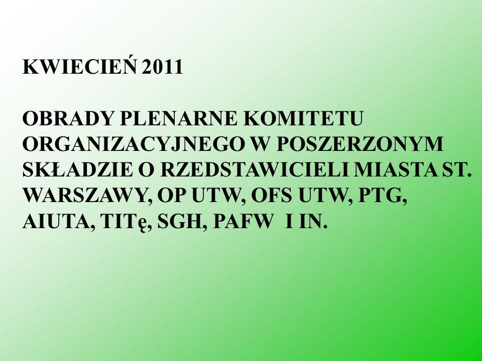 KWIECIEŃ 2011 OBRADY PLENARNE KOMITETU ORGANIZACYJNEGO W POSZERZONYM SKŁADZIE O RZEDSTAWICIELI MIASTA ST. WARSZAWY, OP UTW, OFS UTW, PTG, AIUTA, TITę,