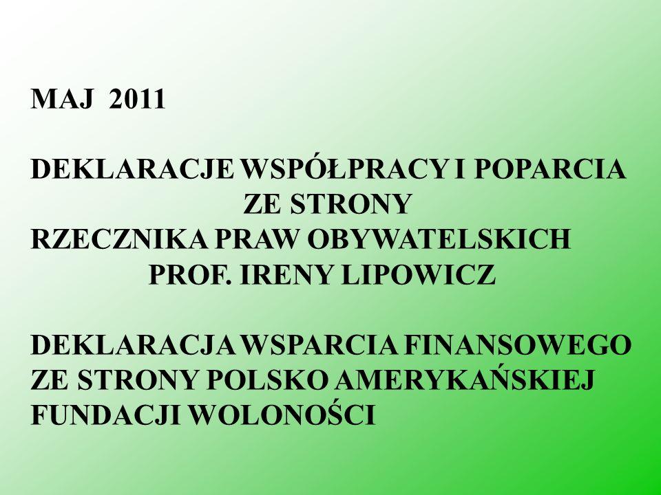 MAJ 2011 DEKLARACJE WSPÓŁPRACY I POPARCIA ZE STRONY RZECZNIKA PRAW OBYWATELSKICH PROF. IRENY LIPOWICZ DEKLARACJA WSPARCIA FINANSOWEGO ZE STRONY POLSKO