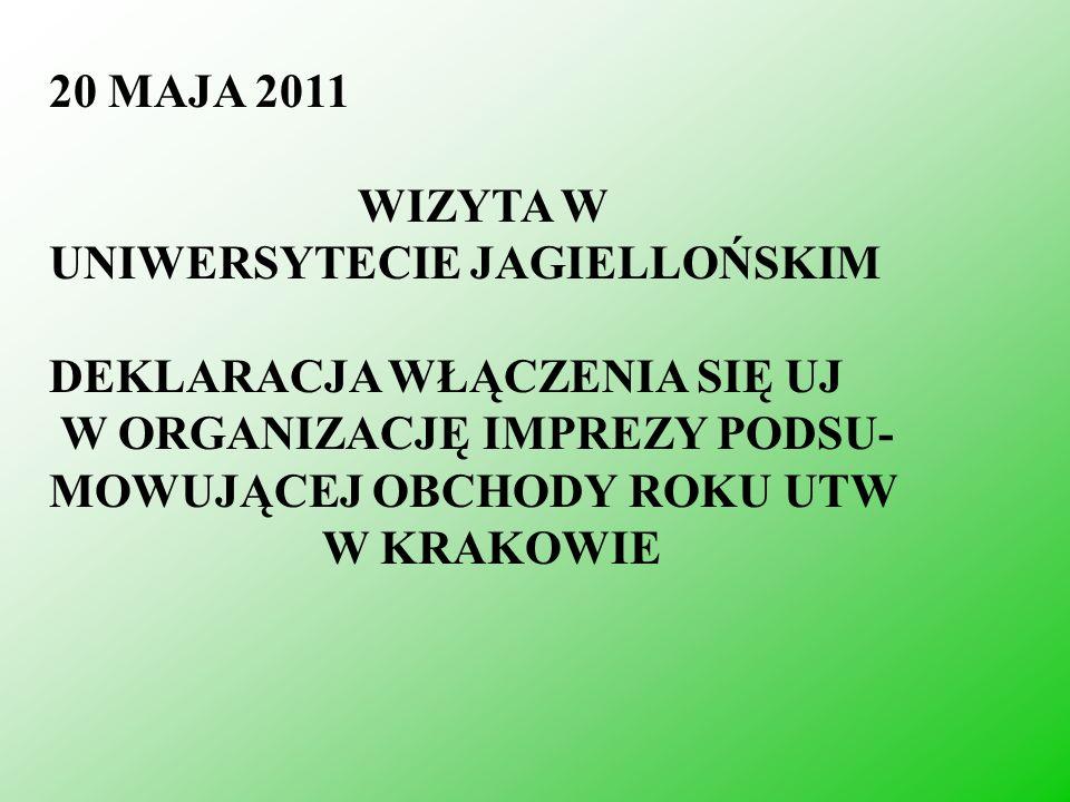 20 MAJA 2011 WIZYTA W UNIWERSYTECIE JAGIELLOŃSKIM DEKLARACJA WŁĄCZENIA SIĘ UJ W ORGANIZACJĘ IMPREZY PODSU- MOWUJĄCEJ OBCHODY ROKU UTW W KRAKOWIE