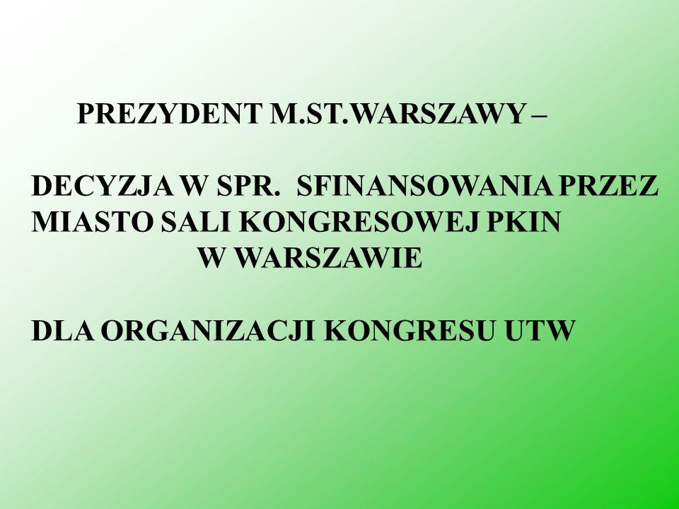 PREZYDENT M.ST.WARSZAWY – DECYZJA W SPR. SFINANSOWANIA PRZEZ MIASTO SALI KONGRESOWEJ PKIN W WARSZAWIE DLA ORGANIZACJI KONGRESU UTW