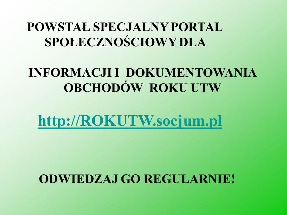 POWSTAŁ SPECJALNY PORTAL SPOŁECZNOŚCIOWY DLA INFORMACJI I DOKUMENTOWANIA OBCHODÓW ROKU UTW http://ROKUTW.socjum.pl ODWIEDZAJ GO REGULARNIE!