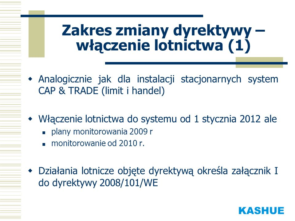 Analogicznie jak dla instalacji stacjonarnych system CAP & TRADE (limit i handel) Włączenie lotnictwa do systemu od 1 stycznia 2012 ale plany monitoro