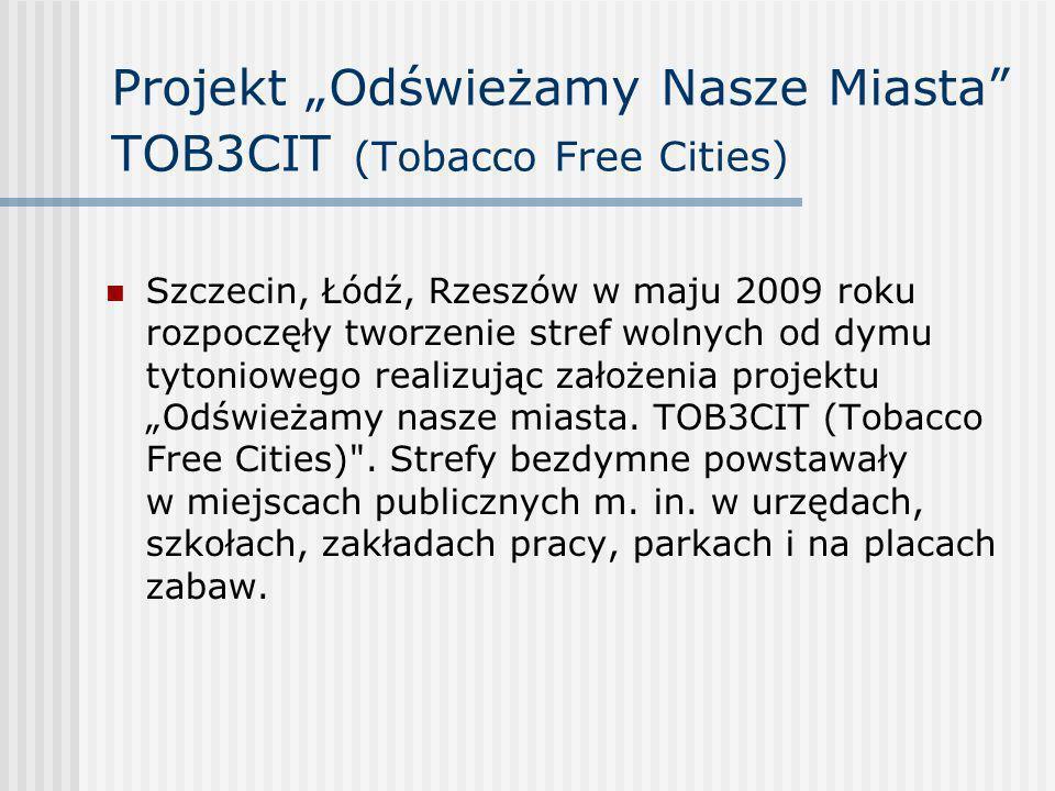 Projekt Odświeżamy Nasze Miasta TOB3CIT (Tobacco Free Cities) Szczecin, Łódź, Rzeszów w maju 2009 roku rozpoczęły tworzenie stref wolnych od dymu tyto