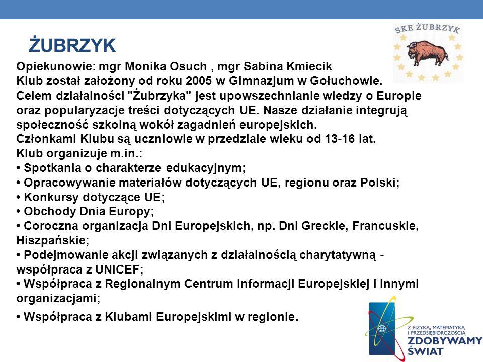 ŻUBRZYK Opiekunowie: mgr Monika Osuch, mgr Sabina Kmiecik Klub został założony od roku 2005 w Gimnazjum w Gołuchowie. Celem działalności