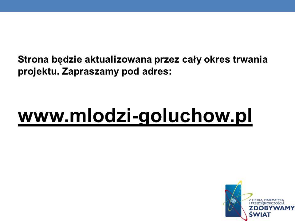 Strona będzie aktualizowana przez cały okres trwania projektu. Zapraszamy pod adres: www.mlodzi-goluchow.pl