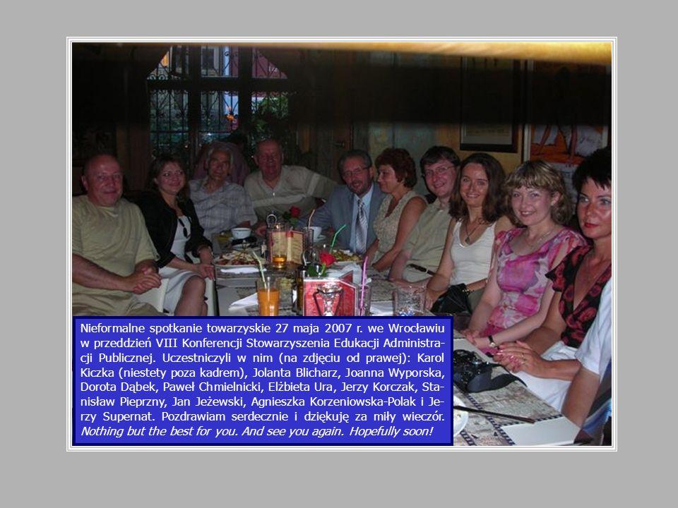 Nieformalne spotkanie towarzyskie 27 maja 2007 r. we Wrocławiu w przeddzień VIII Konferencji Stowarzyszenia Edukacji Administra- cji Publicznej. Uczes