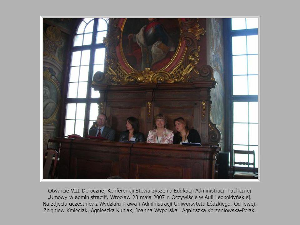 Otwarcie VIII Dorocznej Konferencji Stowarzyszenia Edukacji Administracji Publicznej Umowy w administracji, Wrocław 28 maja 2007 r. Oczywiście w Auli