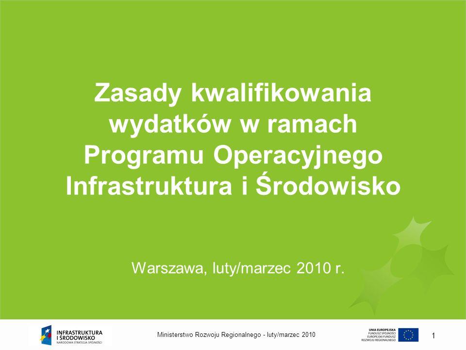 luty/marzec 2010Ministerstwo Rozwoju Regionalnego - 1 Zasady kwalifikowania wydatków w ramach Programu Operacyjnego Infrastruktura i Środowisko Warsza