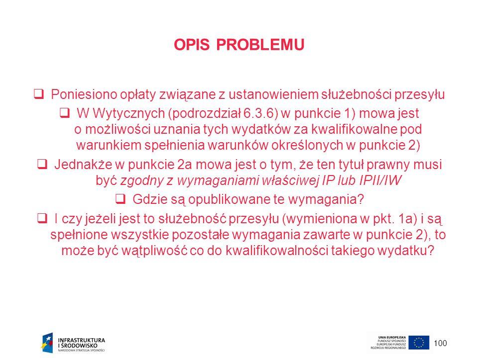 100 OPIS PROBLEMU Poniesiono opłaty związane z ustanowieniem służebności przesyłu W Wytycznych (podrozdział 6.3.6) w punkcie 1) mowa jest o możliwości