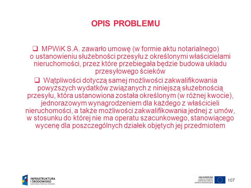 107 OPIS PROBLEMU MPWiK S.A. zawarło umowę (w formie aktu notarialnego) o ustanowieniu służebności przesyłu z określonymi właścicielami nieruchomości,