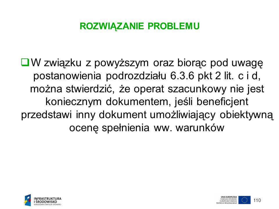 110 ROZWIĄZANIE PROBLEMU W związku z powyższym oraz biorąc pod uwagę postanowienia podrozdziału 6.3.6 pkt 2 lit. c i d, można stwierdzić, że operat sz