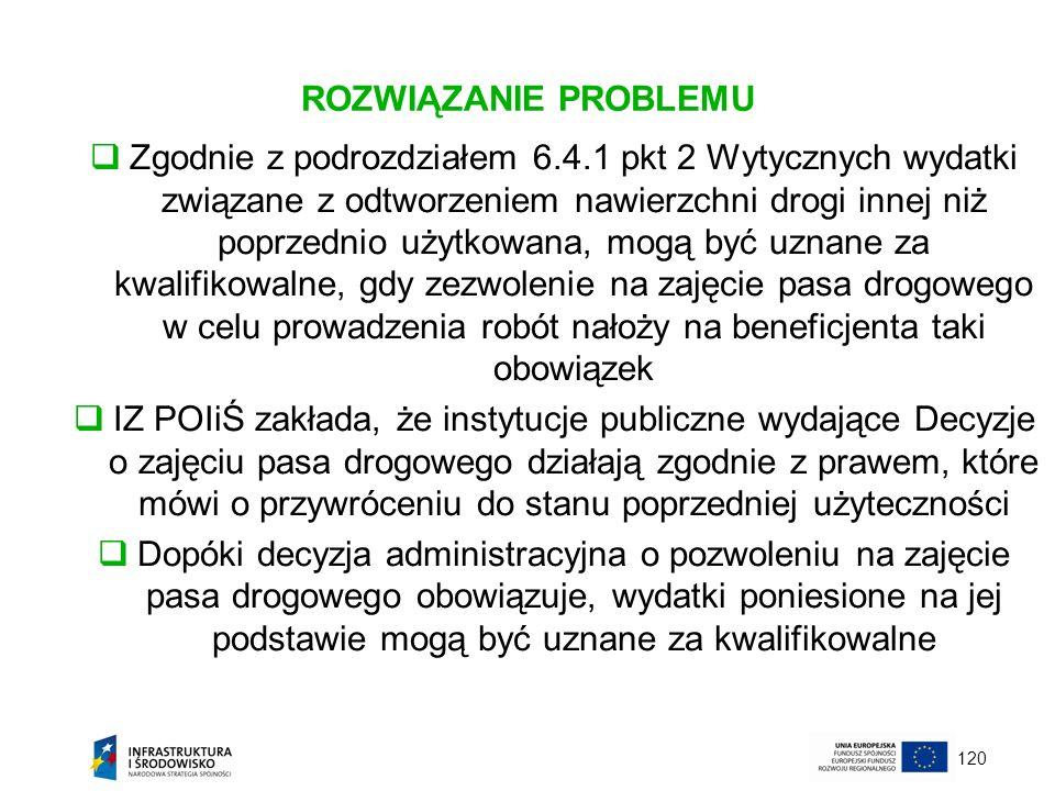 120 ROZWIĄZANIE PROBLEMU Zgodnie z podrozdziałem 6.4.1 pkt 2 Wytycznych wydatki związane z odtworzeniem nawierzchni drogi innej niż poprzednio użytkow
