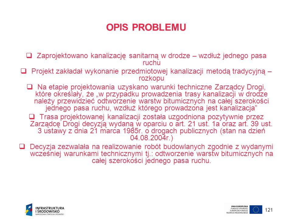 121 OPIS PROBLEMU Zaprojektowano kanalizację sanitarną w drodze – wzdłuż jednego pasa ruchu Projekt zakładał wykonanie przedmiotowej kanalizacji metod