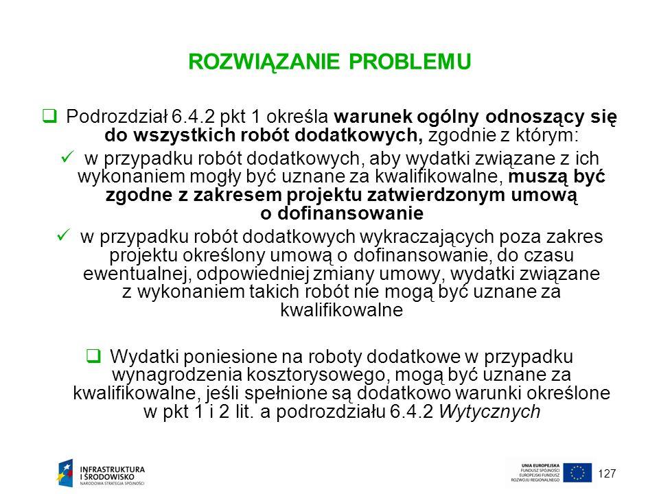 127 ROZWIĄZANIE PROBLEMU Podrozdział 6.4.2 pkt 1 określa warunek ogólny odnoszący się do wszystkich robót dodatkowych, zgodnie z którym: w przypadku r