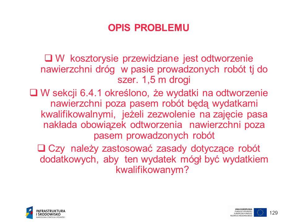129 OPIS PROBLEMU W kosztorysie przewidziane jest odtworzenie nawierzchni dróg w pasie prowadzonych robót tj do szer. 1,5 m drogi W sekcji 6.4.1 okreś