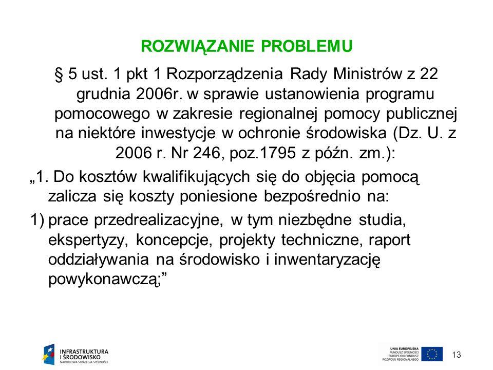 13 ROZWIĄZANIE PROBLEMU § 5 ust. 1 pkt 1 Rozporządzenia Rady Ministrów z 22 grudnia 2006r. w sprawie ustanowienia programu pomocowego w zakresie regio