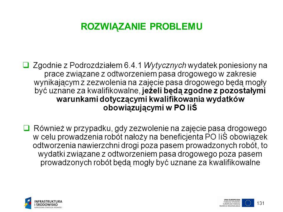 131 ROZWIĄZANIE PROBLEMU Zgodnie z Podrozdziałem 6.4.1 Wytycznych wydatek poniesiony na prace związane z odtworzeniem pasa drogowego w zakresie wynika