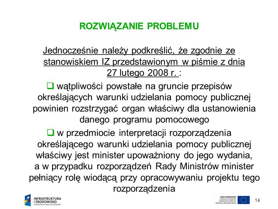 14 ROZWIĄZANIE PROBLEMU Jednocześnie należy podkreślić, że zgodnie ze stanowiskiem IZ przedstawionym w piśmie z dnia 27 lutego 2008 r. : wątpliwości p