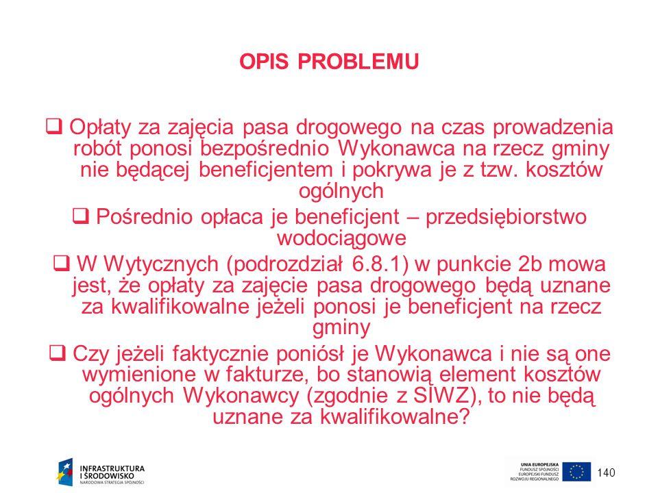 140 OPIS PROBLEMU Opłaty za zajęcia pasa drogowego na czas prowadzenia robót ponosi bezpośrednio Wykonawca na rzecz gminy nie będącej beneficjentem i