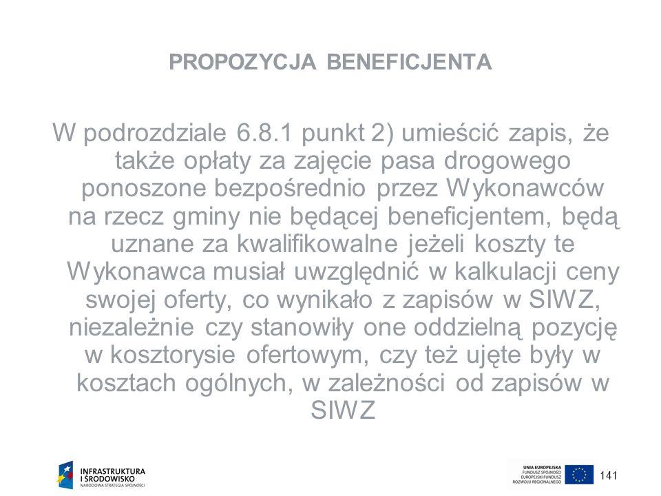 141 PROPOZYCJA BENEFICJENTA W podrozdziale 6.8.1 punkt 2) umieścić zapis, że także opłaty za zajęcie pasa drogowego ponoszone bezpośrednio przez Wykon