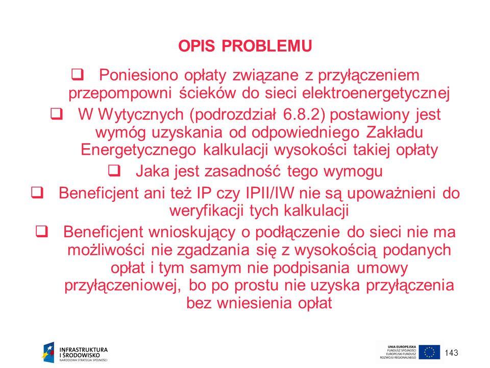 143 OPIS PROBLEMU Poniesiono opłaty związane z przyłączeniem przepompowni ścieków do sieci elektroenergetycznej W Wytycznych (podrozdział 6.8.2) posta