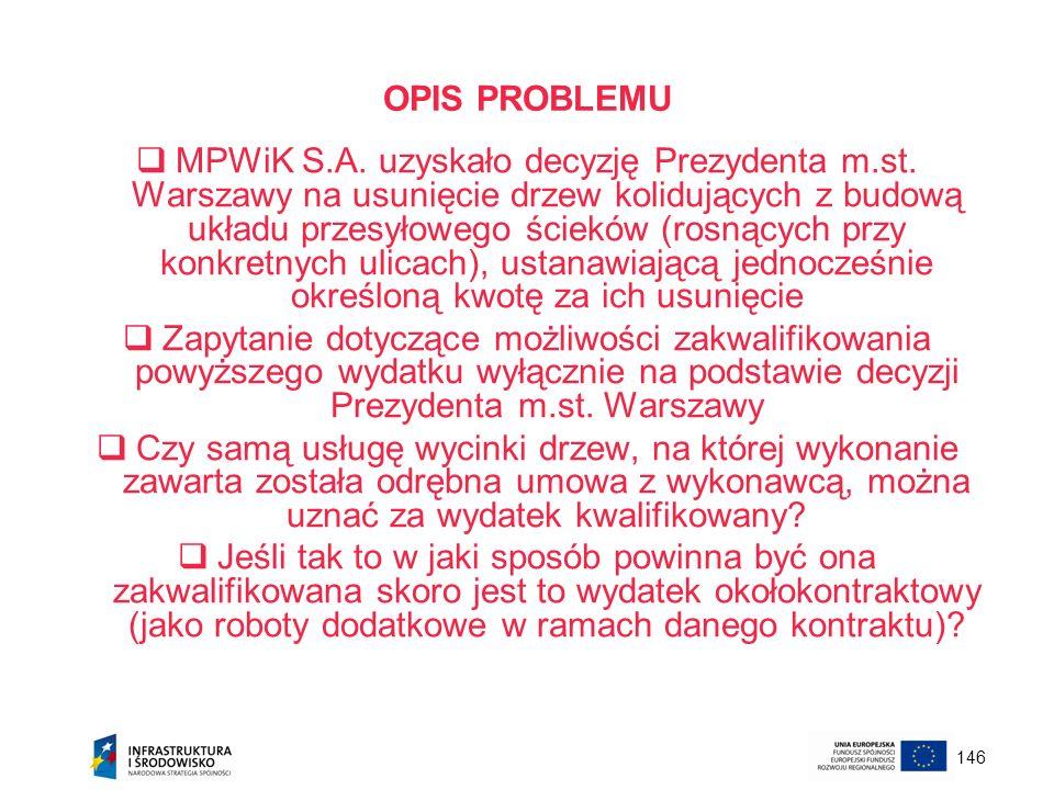 146 OPIS PROBLEMU MPWiK S.A. uzyskało decyzję Prezydenta m.st. Warszawy na usunięcie drzew kolidujących z budową układu przesyłowego ścieków (rosnącyc
