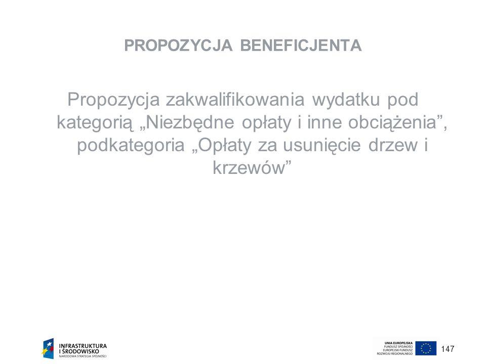 147 PROPOZYCJA BENEFICJENTA Propozycja zakwalifikowania wydatku pod kategorią Niezbędne opłaty i inne obciążenia, podkategoria Opłaty za usunięcie drz