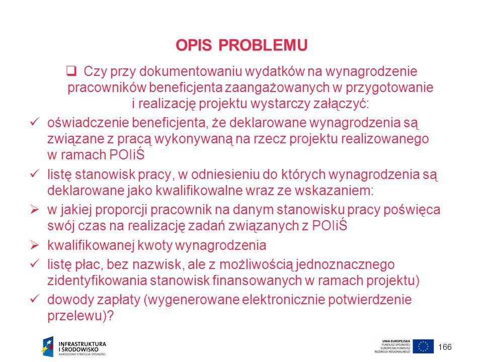 166 OPIS PROBLEMU Czy przy dokumentowaniu wydatków na wynagrodzenie pracowników beneficjenta zaangażowanych w przygotowanie i realizację projektu wyst
