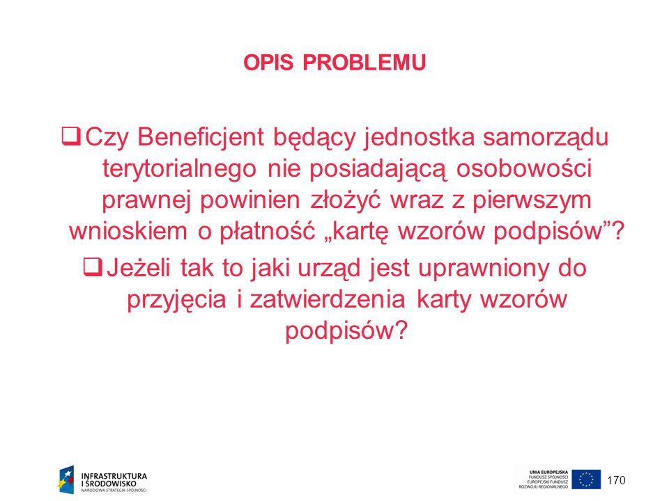 170 OPIS PROBLEMU Czy Beneficjent będący jednostka samorządu terytorialnego nie posiadającą osobowości prawnej powinien złożyć wraz z pierwszym wniosk