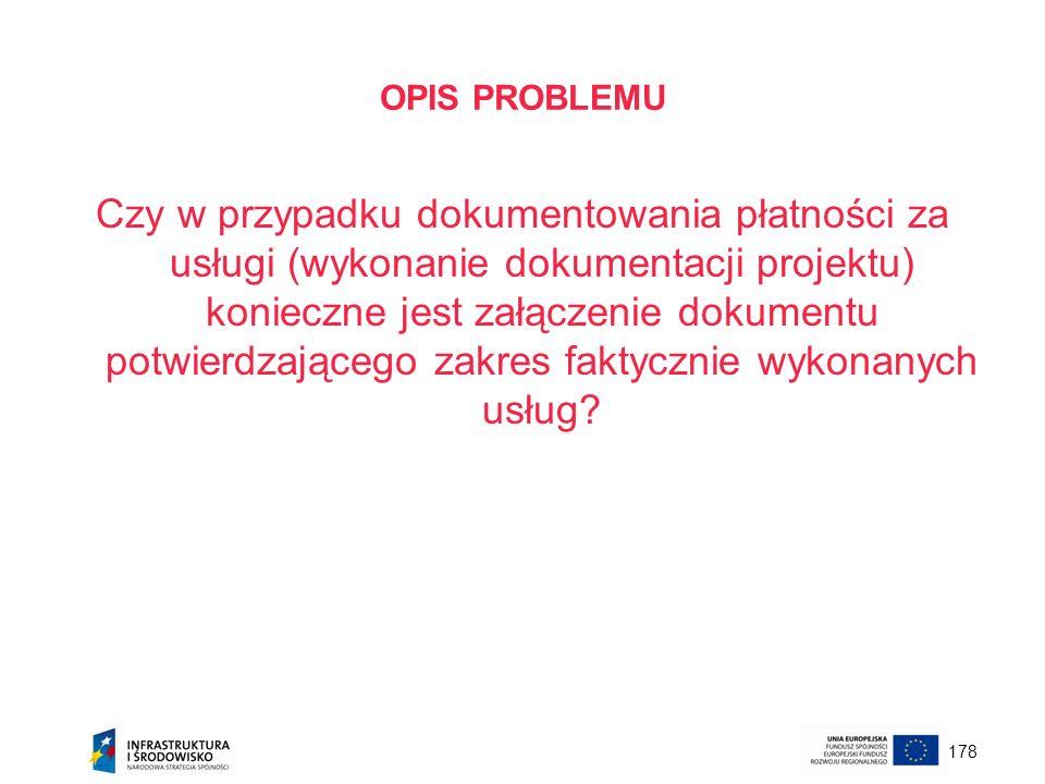 178 OPIS PROBLEMU Czy w przypadku dokumentowania płatności za usługi (wykonanie dokumentacji projektu) konieczne jest załączenie dokumentu potwierdzaj