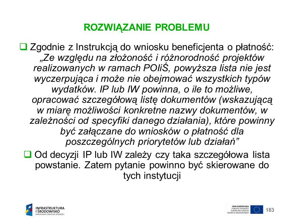 183 ROZWIĄZANIE PROBLEMU Zgodnie z Instrukcją do wniosku beneficjenta o płatność: Ze względu na złożoność i różnorodność projektów realizowanych w ram