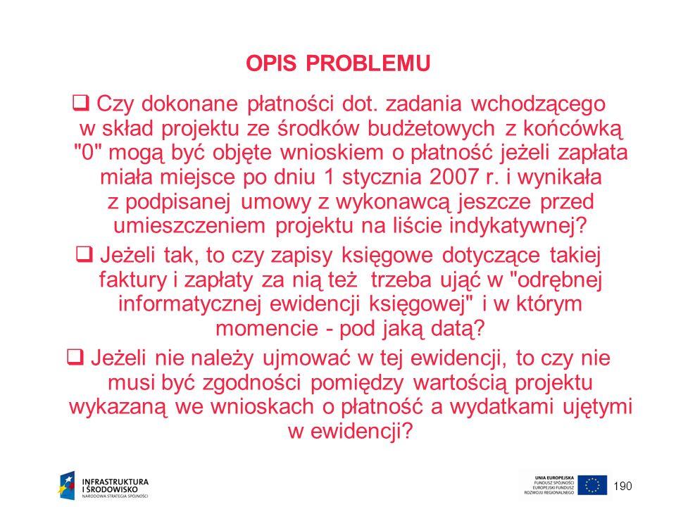 190 OPIS PROBLEMU Czy dokonane płatności dot. zadania wchodzącego w skład projektu ze środków budżetowych z końcówką