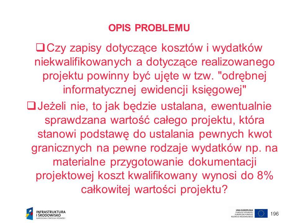 196 OPIS PROBLEMU Czy zapisy dotyczące kosztów i wydatków niekwalifikowanych a dotyczące realizowanego projektu powinny być ujęte w tzw.